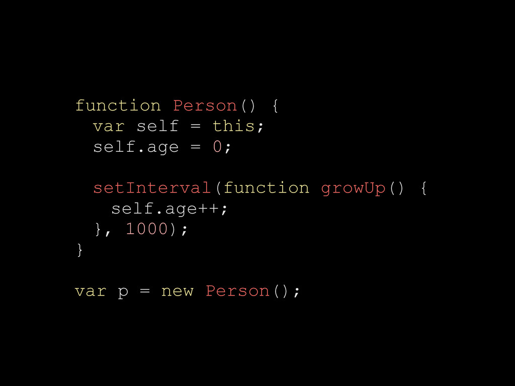 function Person() { var self = this; self.age =...
