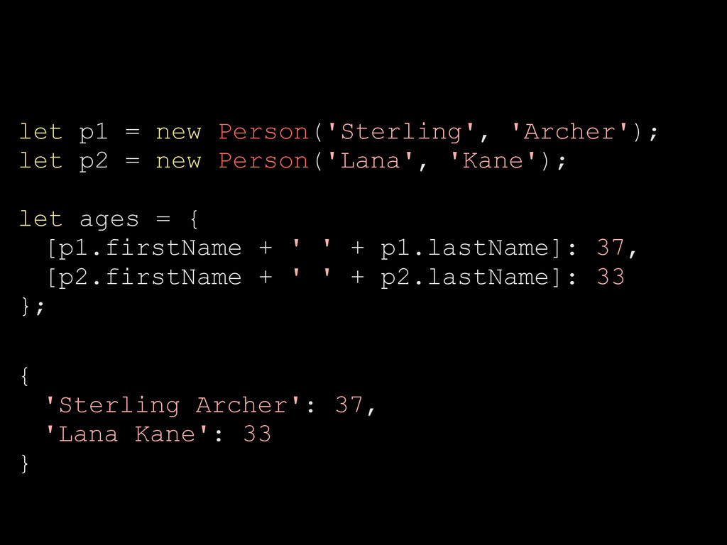 let p1 = new Person('Sterling', 'Archer'); let ...