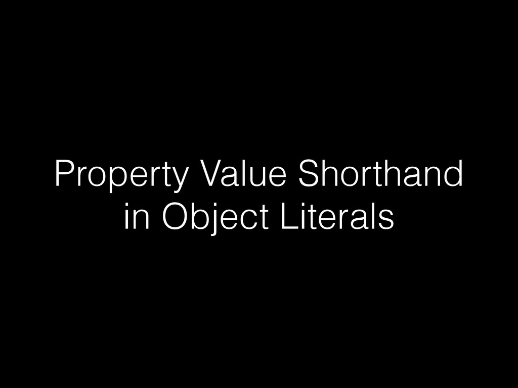Property Value Shorthand in Object Literals