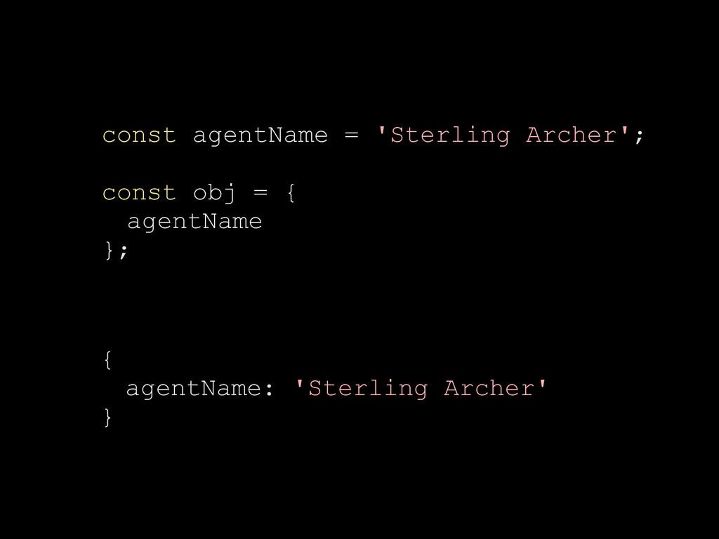 const agentName = 'Sterling Archer'; const obj ...