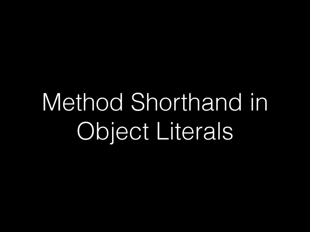 Method Shorthand in Object Literals
