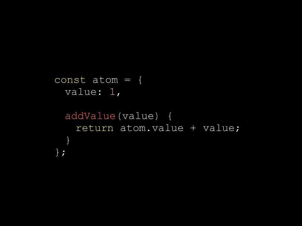 const atom = { value: 1, addValue(value) { retu...