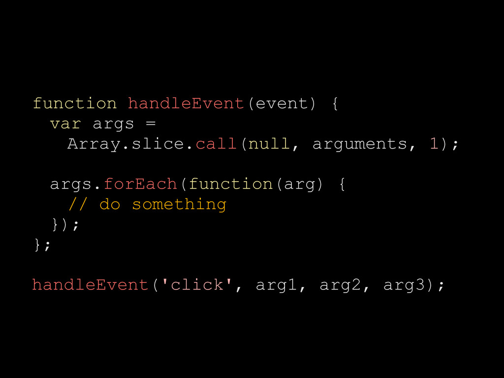 function handleEvent(event) { var args = Array....
