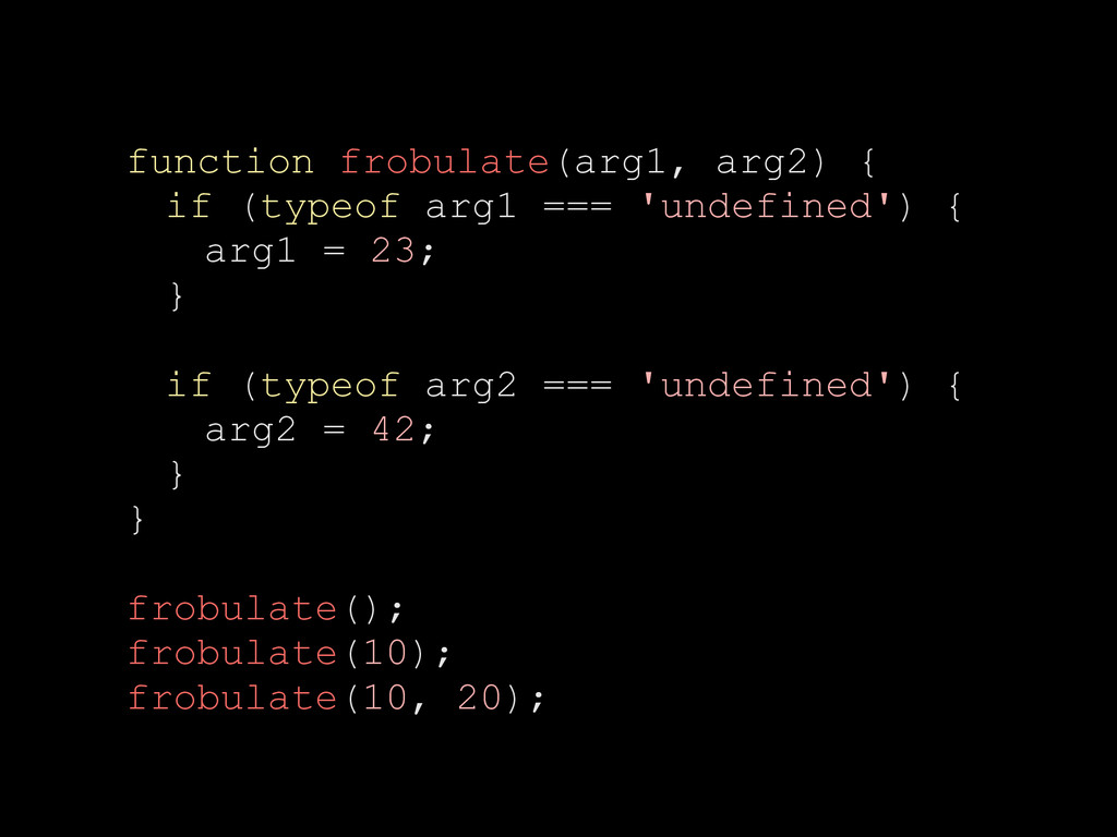 function frobulate(arg1, arg2) { if (typeof arg...
