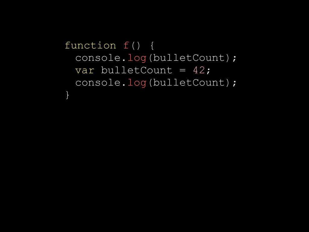 function f() { console.log(bulletCount); var bu...