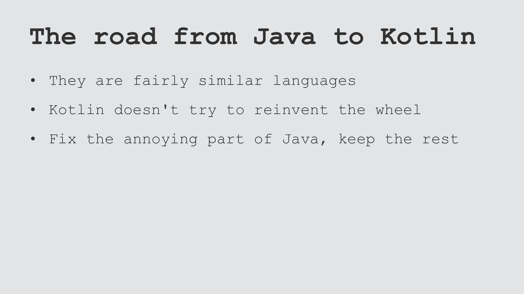 The road from Java to Kotlin • They are fairly ...