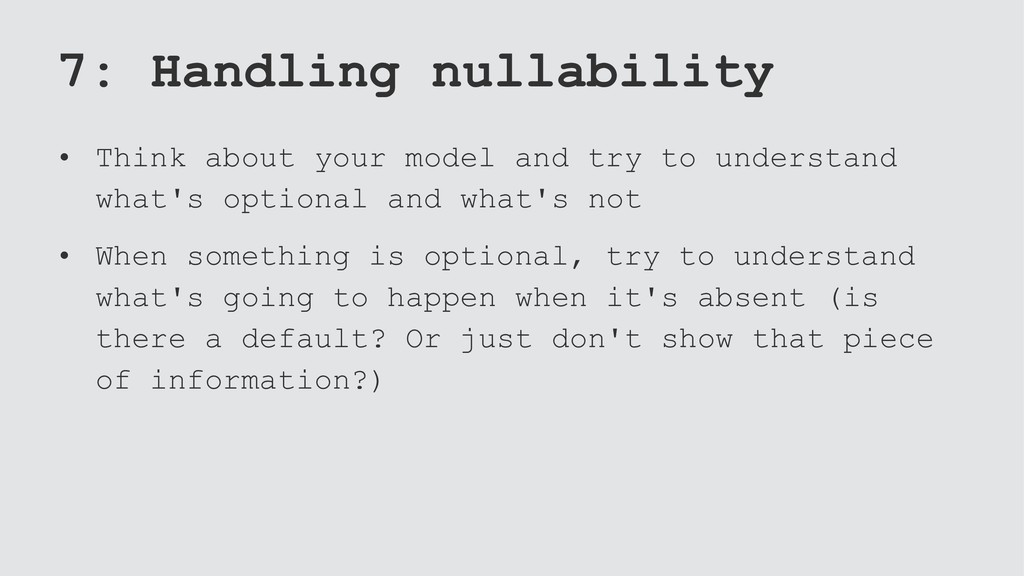 7: Handling nullability • Think about your mode...