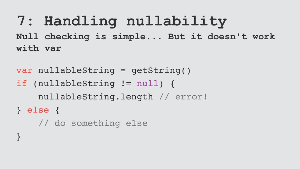 7: Handling nullability Null checking is simple...