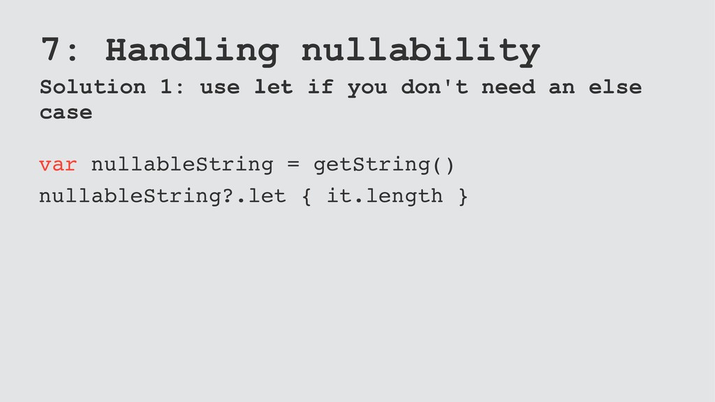 7: Handling nullability Solution 1: use let if ...
