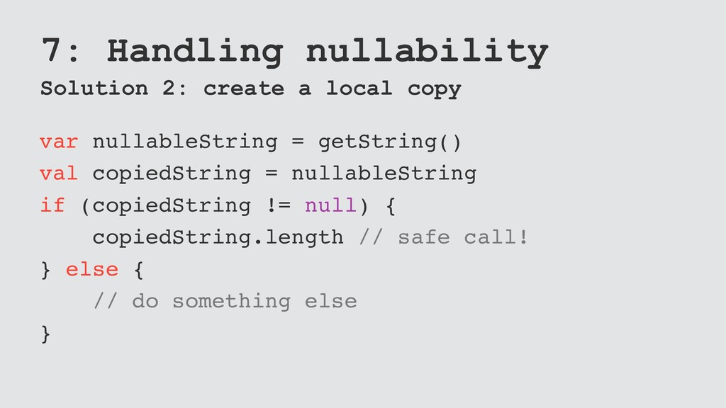 7: Handling nullability Solution 2: create a lo...