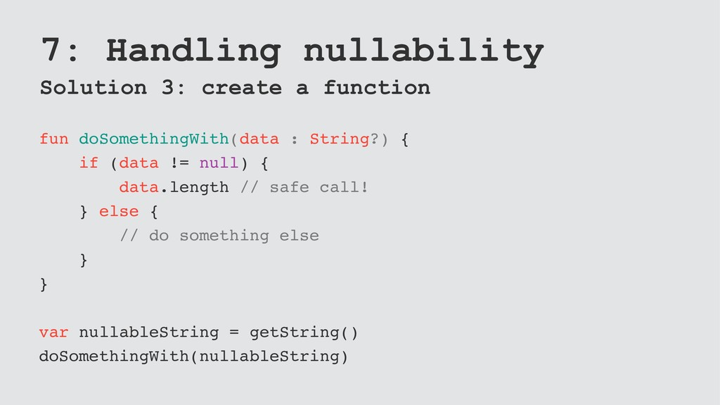 7: Handling nullability Solution 3: create a fu...
