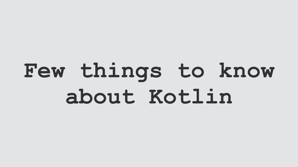Few things to know about Kotlin