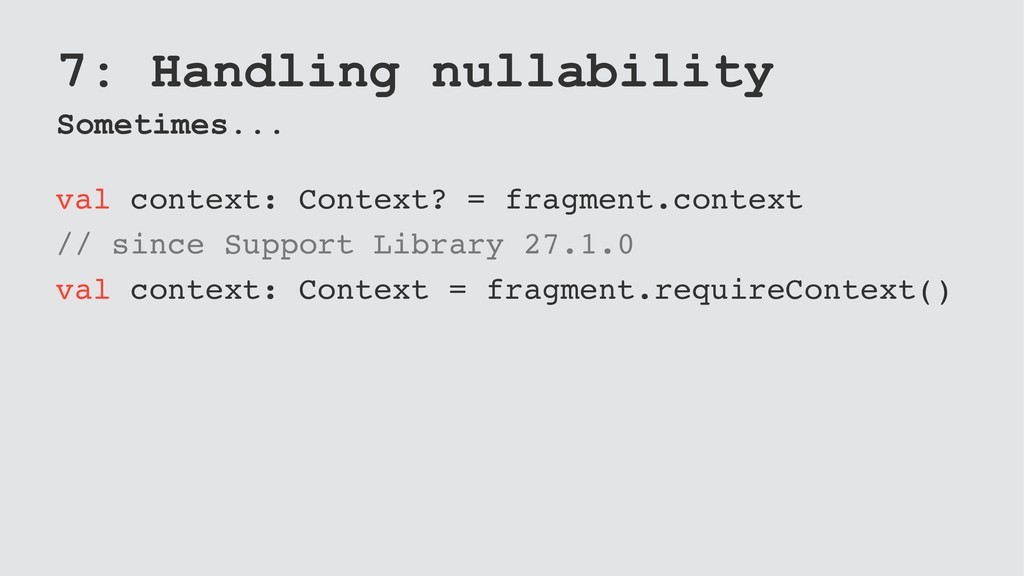 7: Handling nullability Sometimes... val contex...