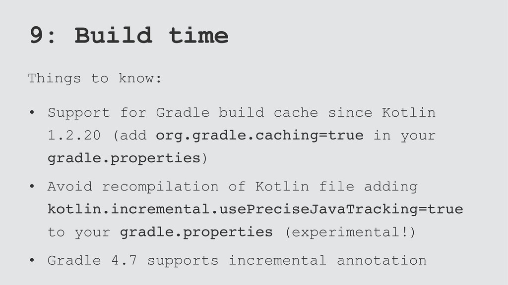 9: Build time Things to know: • Support for Gra...