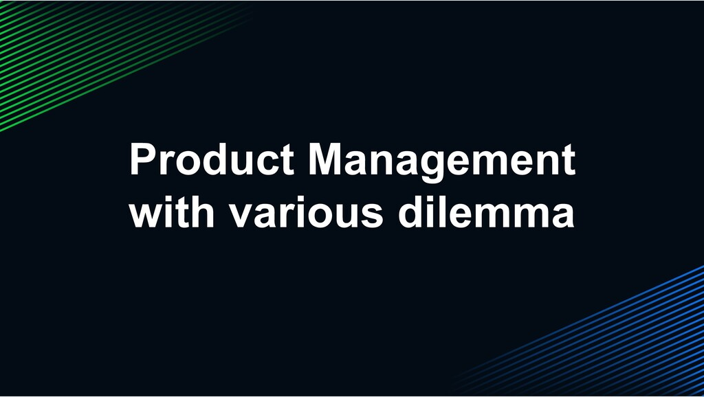 Product Management with various dilemma