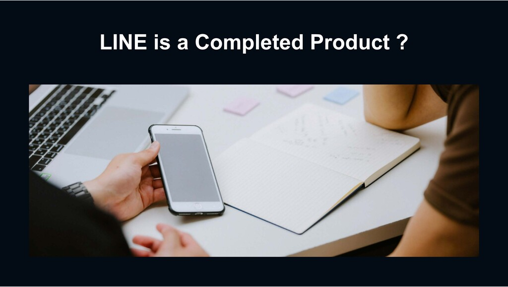 LINE is a Completed Product ?