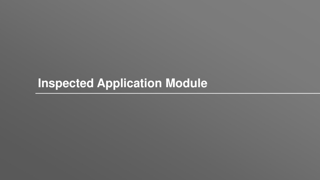 Inspected Application Module