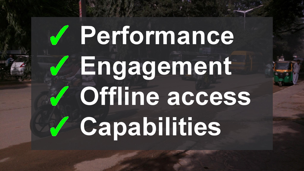 ✓ Performance ✓ Engagement ✓ Offline access ✓ C...