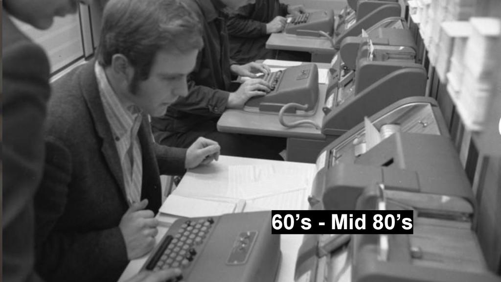 60's - Mid 80's