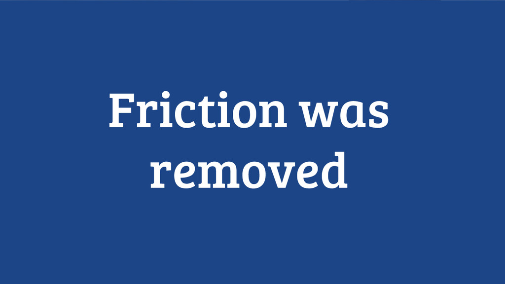 Friction was removed
