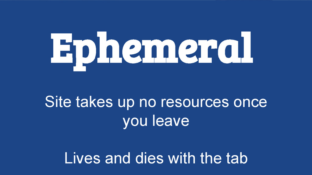 Ephemeral Site takes up no resources once you l...