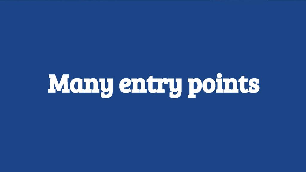 Many entry points