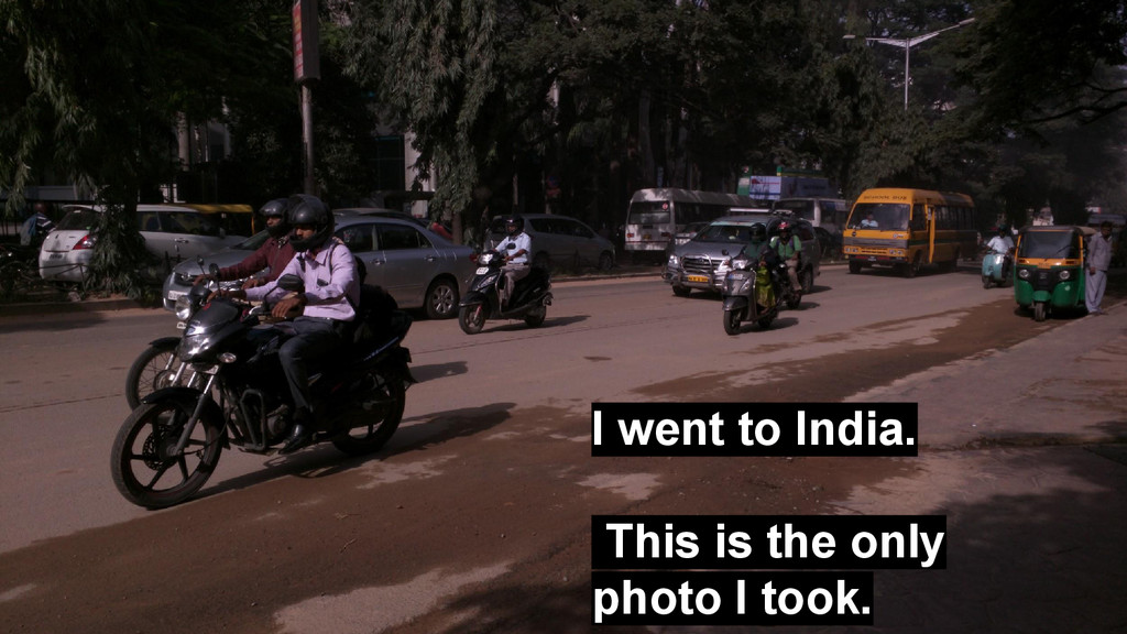 I went to India. This is the only photo I took.