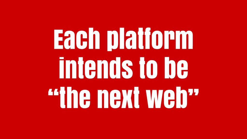 """Each platform intends to be """"the next web"""""""
