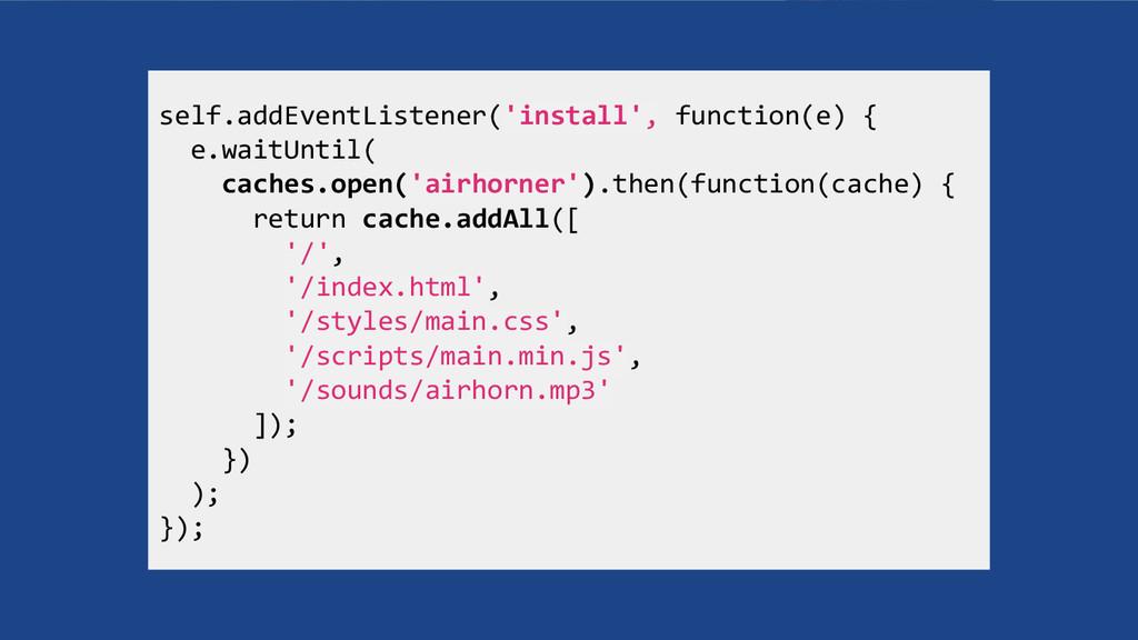 self.addEventListener('install', function(e) { ...