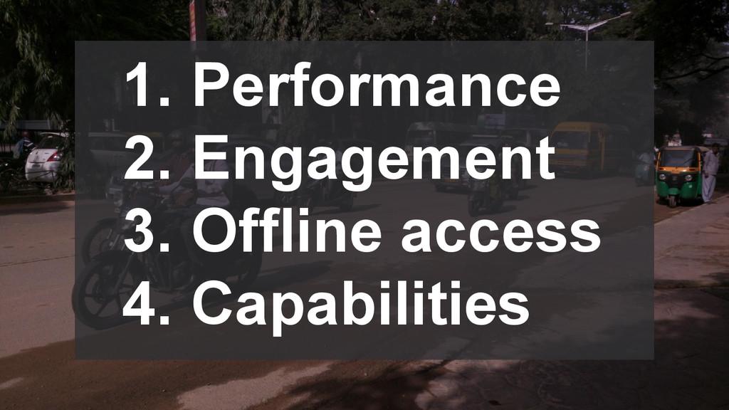 1. Performance 2. Engagement 3. Offline access ...