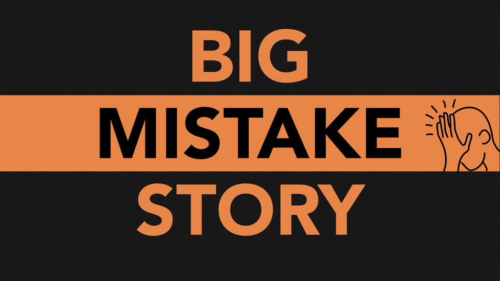BIG MISTAKE STORY