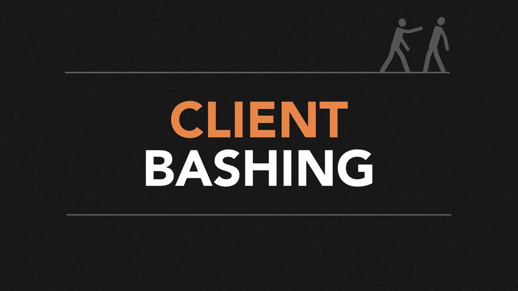 CLIENT BASHING