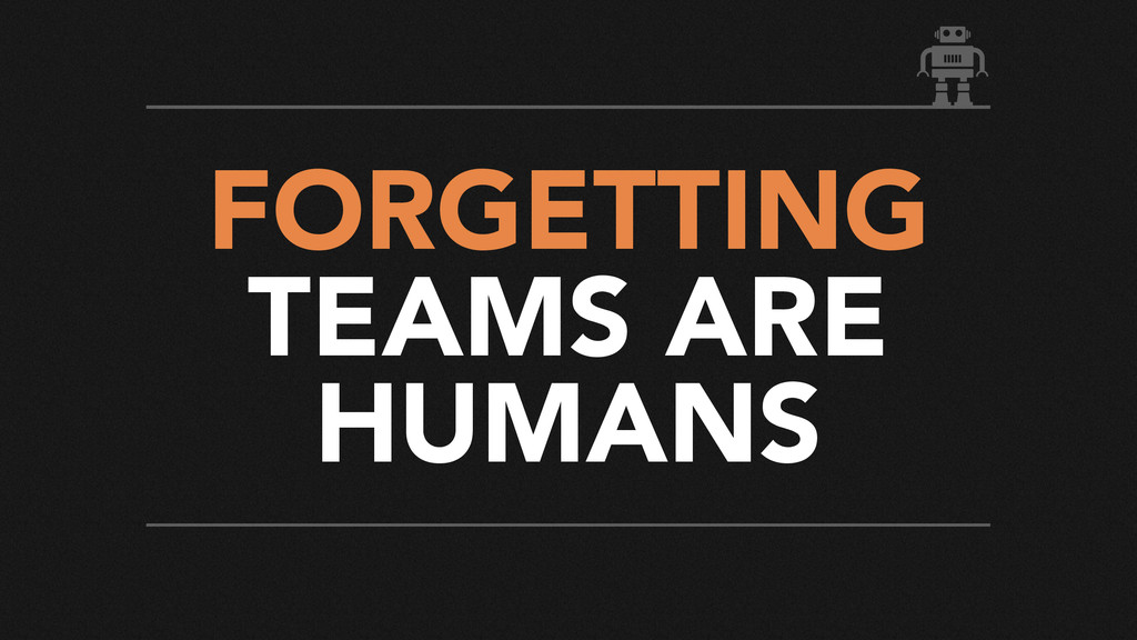 FORGETTING TEAMS ARE HUMANS