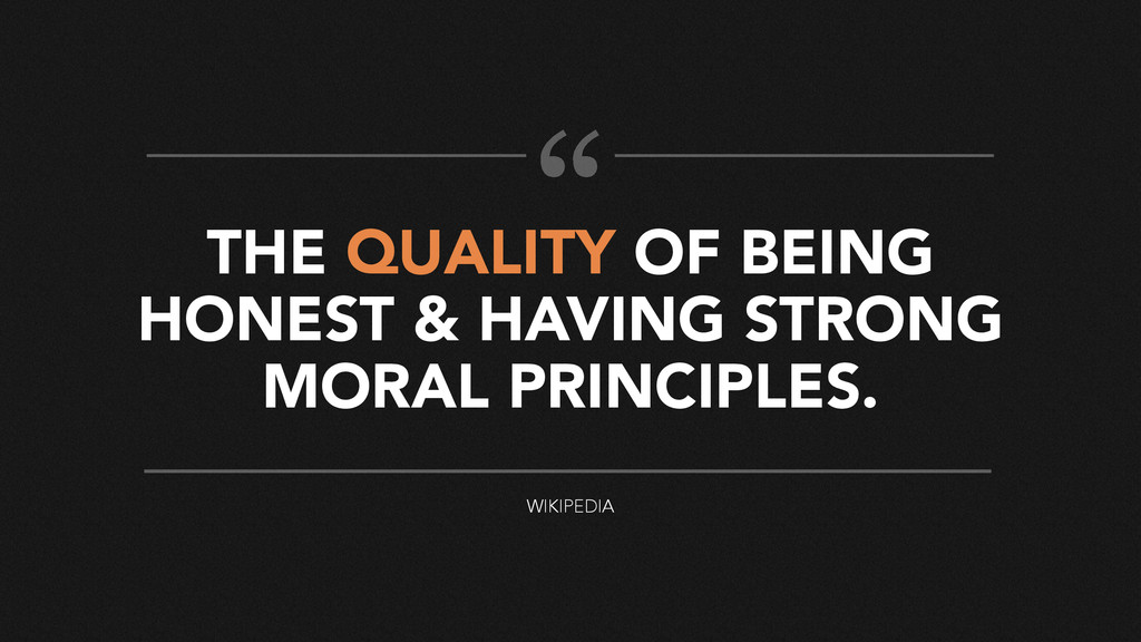 THE QUALITY OF BEING HONEST & HAVING STRONG MOR...