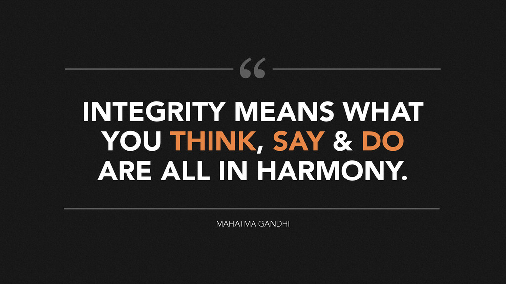 INTEGRITY MEANS WHAT YOU THINK, SAY & DO ARE AL...