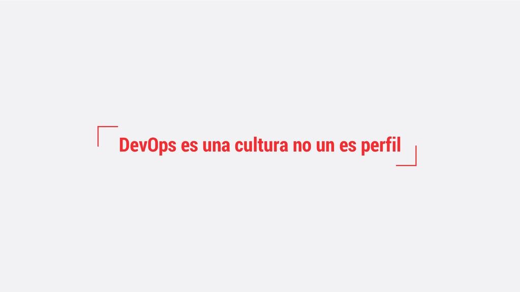 DevOps es una cultura no un es perfil