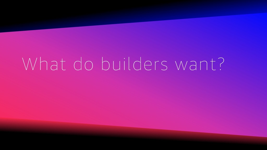 What do builders want?