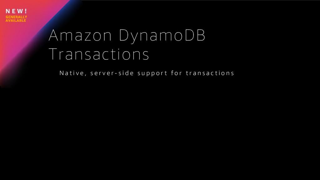 N E W ! Amazon DynamoDB Transactions N a t i v ...