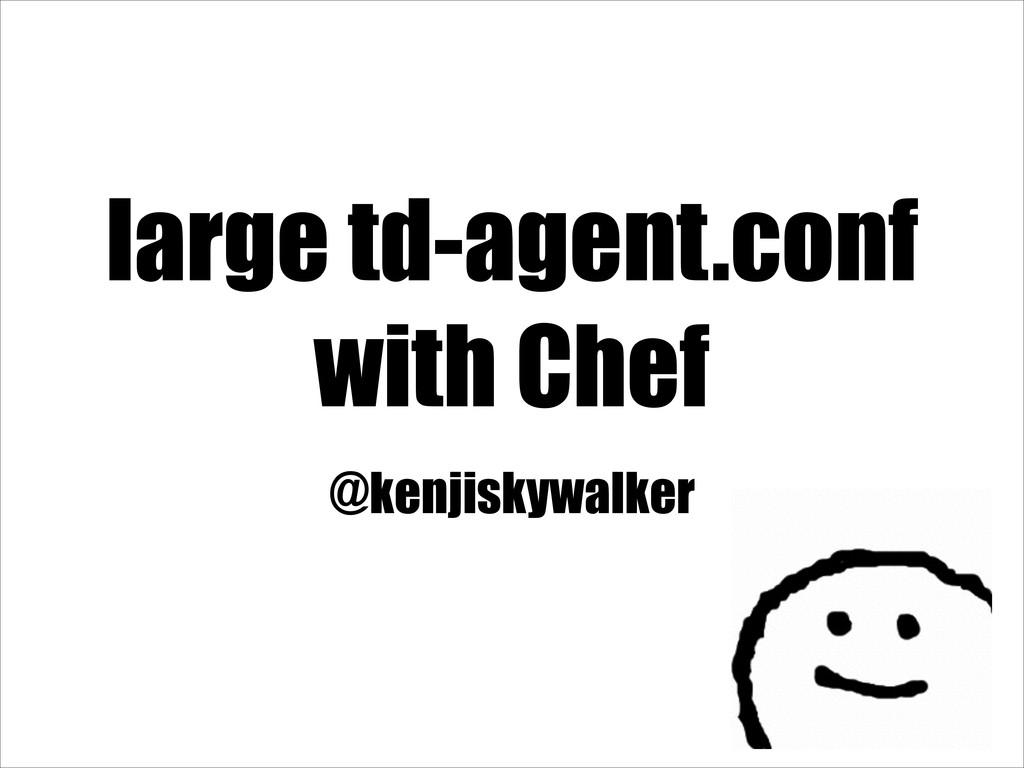 large td-agent.conf with Chef @kenjiskywalker