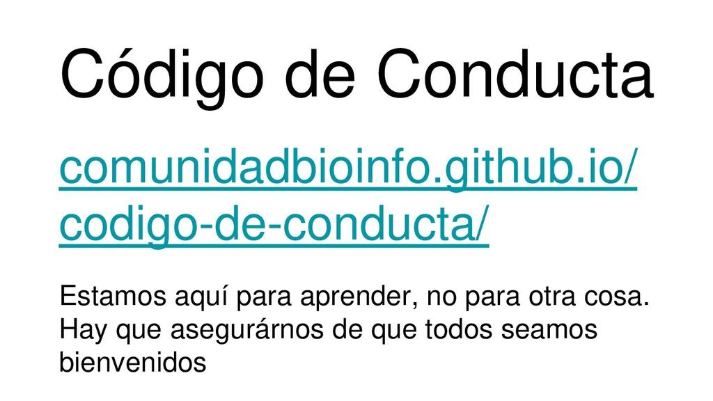Código de Conducta comunidadbioinfo.github.io/ ...