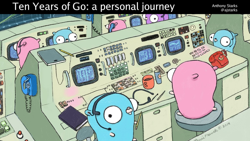 Ten Years of Go: a personal journey Anthony Sta...