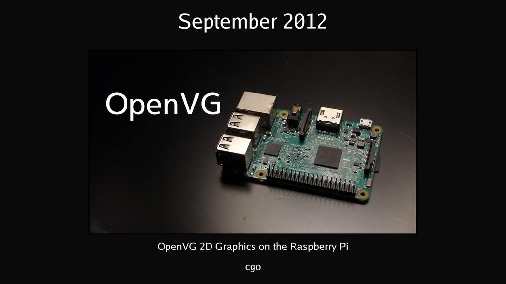 September 2012 OpenVG 2D Graphics on the Raspbe...