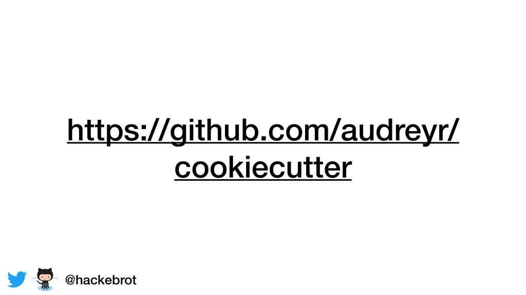 https://github.com/audreyr/ cookiecutter @hacke...
