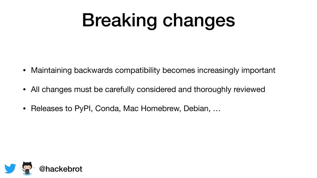 Breaking changes • Maintaining backwards compat...