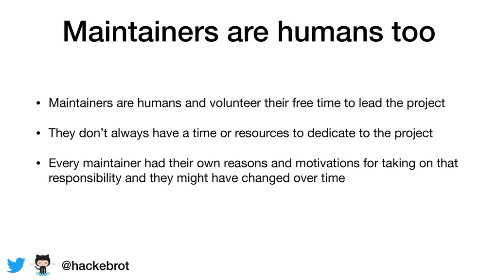 Maintainers are humans too • Maintainers are hu...