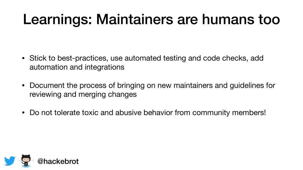 Learnings: Maintainers are humans too • Stick t...