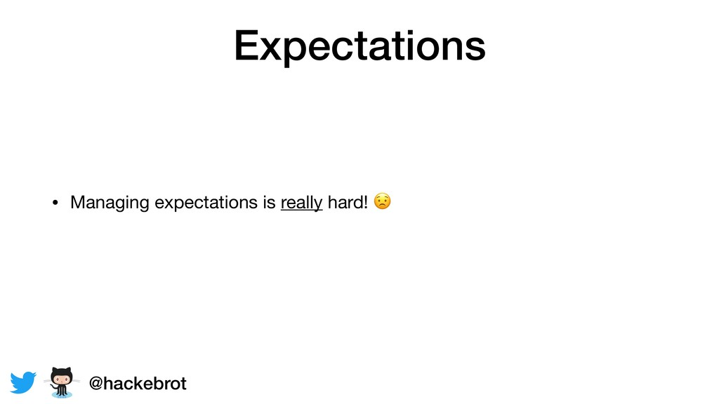 Expectations • Managing expectations is really ...