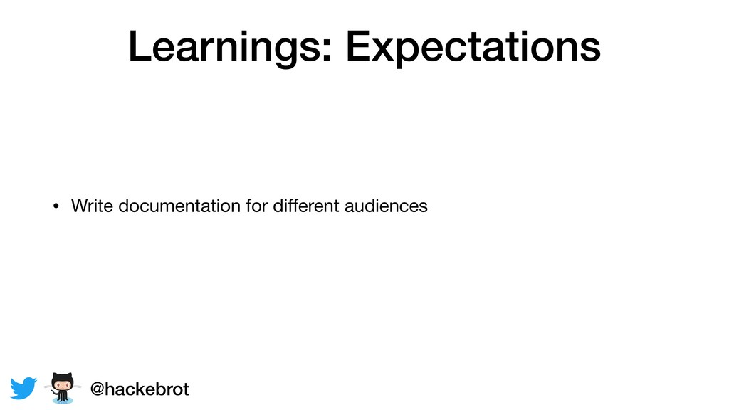 Learnings: Expectations • Write documentation f...