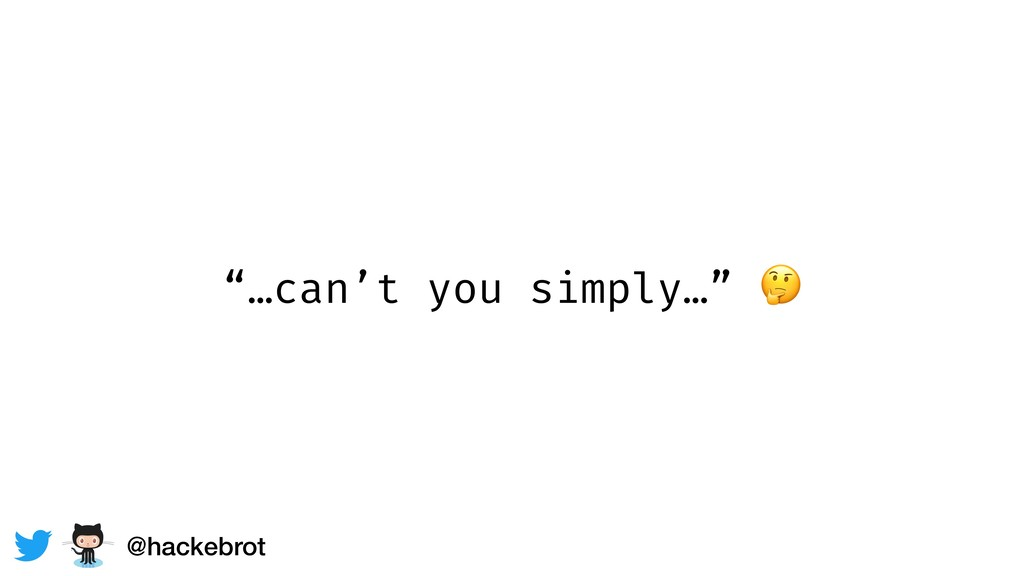 """…can't you simply…""  @hackebrot"