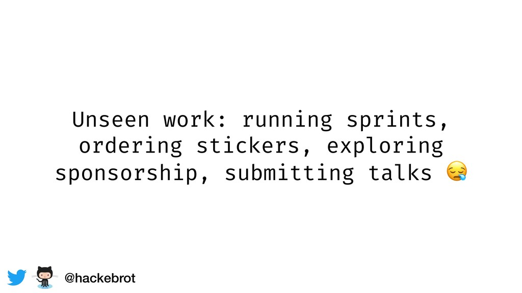 Unseen work: running sprints, ordering stickers...